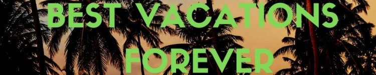 BEST VACATIONS FOREVER